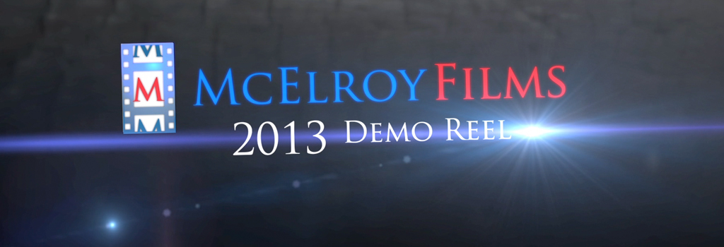 2013 McElroy Films Demo Reel